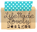 Life Made Lovely Designs